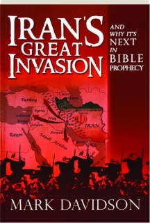 IRAN'S GREAT INVASION: And Why It's Next in Bible Prophecy
