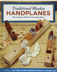 TRADITIONAL WOODEN HANDPLANES: How to Restore, Modify & Use Antique Planes