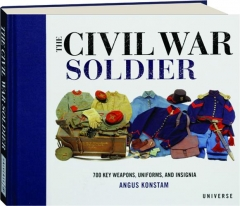 THE CIVIL WAR SOLDIER: 700 Key Weapons, Uniforms, and Insignia