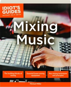 MIXING MUSIC: Idiot's Guides as Easy as It Gets!