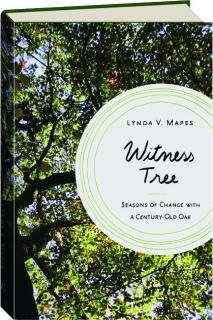 WITNESS TREE: Seasons of Change with a Century-Old Oak