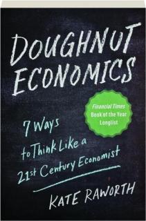 DOUGHNUT ECONOMICS: 7 Ways to Think Like a 21st Century Economist