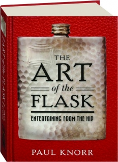 THE ART OF THE FLASK: Entertaining from the Hip