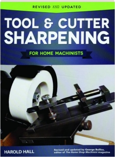 TOOL & CUTTER SHARPENING FOR HOME MACHINISTS, REVISED