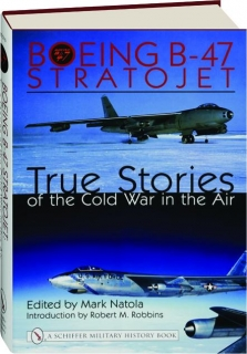 BOEING B-47 STRATOJET: True Stories of the Cold War in the Air