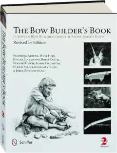 THE BOW BUILDER'S BOOK, REVISED 2ND EDITION: European Bow Building from the Stone Age to Today