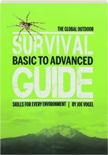 THE GLOBAL OUTDOOR SURVIVAL GUIDE: Basic to Advanced