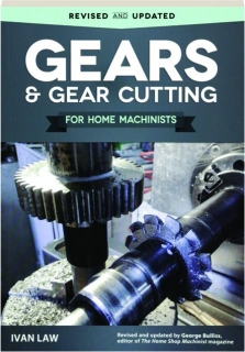 GEARS & GEAR CUTTING FOR HOME MACHINISTS, REVISED