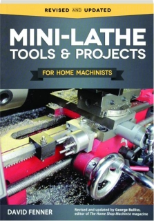 MINI-LATHE TOOLS & PROJECTS FOR HOME MACHINISTS, REVISED