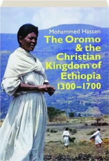 THE OROMO & THE CHRISTIAN KINGDOM OF ETHIOPIA 1300-1700