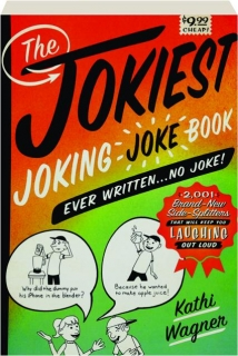 THE JOKIEST JOKING JOKE BOOK EVER WRITTEN...NO JOKE!