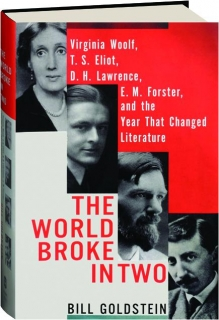 THE WORLD BROKE IN TWO: Virginia Woolf, T.S. Eliot, D.H. Lawrence, E.M. Forster, and the Year That Changed Literature