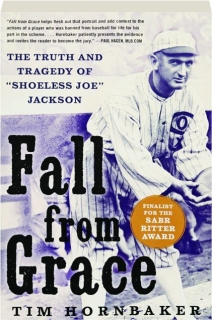"""FALL FROM GRACE: The Truth and Tragedy of """"Shoeless Joe"""" Jackson"""
