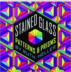 STAINED GLASS: Patterns & Prisms