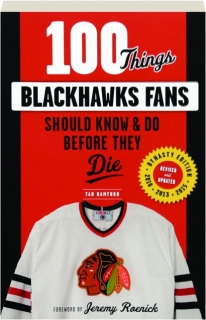 100 THINGS BLACKHAWKS FANS SHOULD KNOW & DO BEFORE THEY DIE, REVISED
