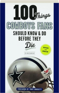 100 THINGS COWBOYS FANS SHOULD KNOW & DO BEFORE THEY DIE, REVISED