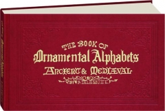 THE BOOK OF ORNAMENTAL ALPHABETS: Ancient and Mediaeval