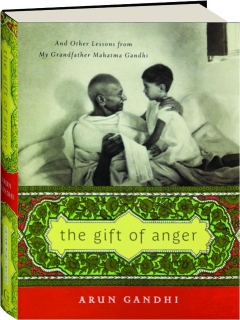 THE GIFT OF ANGER: And Other Lessons from My Grandfather Mahatma Gandhi