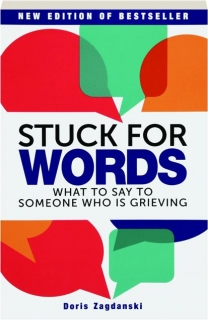 STUCK FOR WORDS: What to Say to Someone Who Is Grieving