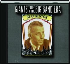 STAN KENTON: Giants of the Big Band Era