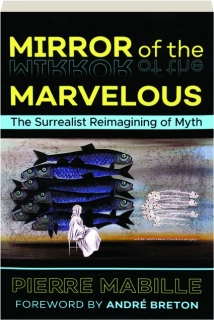 MIRROR OF THE MARVELOUS: The Surrealist Reimagining of Myth