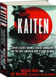 <I>KAITEN:</I> Japan's Secret Manned Suicide Submarine and the First American Ship It Sank in WWII