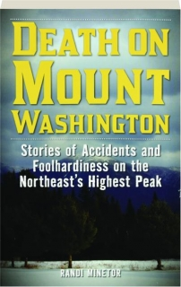 DEATH ON MOUNT WASHINGTON: Stories of Accidents and Foolhardiness on the Northeast's Highest Peak