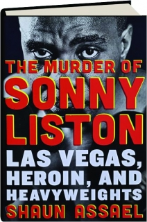 THE MURDER OF SONNY LISTON: Las Vegas, Heroin, and Heavyweights