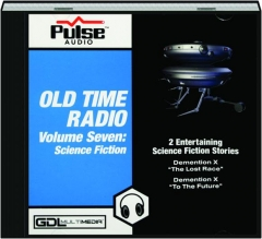 OLD TIME RADIO, VOLUME SEVEN: Science Fiction