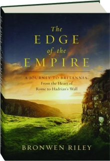 THE EDGE OF THE EMPIRE: A Journey to Britannia--From the Heart of Rome to Hadrian's Wall