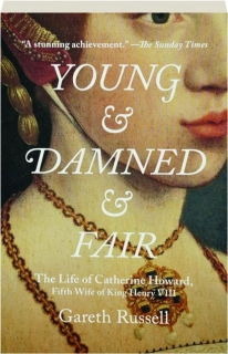YOUNG & DAMNED & FAIR: The Life of Catherine Howard, Fifth Wife of King Henry VIII