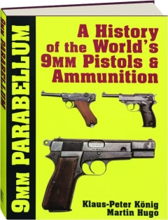 9MM PARABELLUM: A History of the World's 9mm Pistols & Ammunition