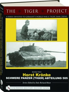 THE TIGER PROJECT, BOOK TWO: Schwere Panzer (Tiger) Abteilung 505