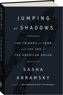 JUMPING AT SHADOWS: The Triumph of Fear and the End of the American Dream