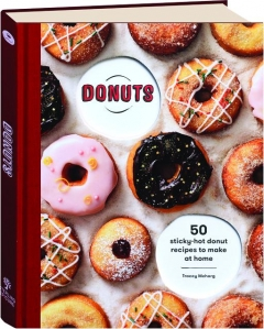 DONUTS: 50 Sticky-Hot Donut Recipes to Make at Home
