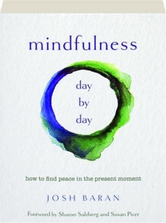 MINDFULNESS DAY BY DAY: How to Find Peace in the Present Moment