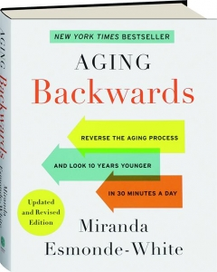 AGING BACKWARDS, REVISED EDITION: Reverse the Aging Process and Look 10 Years Younger in 30 Minutes a Day