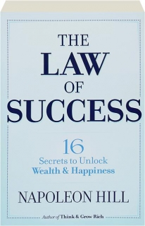 THE LAW OF SUCCESS: 16 Secrets to Unlock Wealth & Happiness