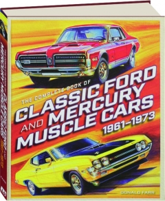 THE COMPLETE BOOK OF CLASSIC FORD AND MERCURY MUSCLE CARS, 1961-1973