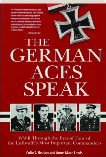 THE GERMAN ACES SPEAK: WWII Through the Eyes of Four of the Luftwaffe's Most Important Commanders