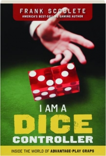 I AM A DICE CONTROLLER: Inside the World of Advantage-Play Craps