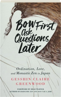 BOW FIRST, ASK QUESTIONS LATER: Ordination, Love, and Monastic Zen in Japan