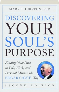 DISCOVERING YOUR SOUL'S PURPOSE, SECOND EDITION: Finding Your Path in Life, Work, and Personal Mission the Edgar Cayce Way