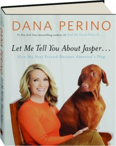 LET ME TELL YOU ABOUT JASPER...: How My Best Friend Became America's Dog