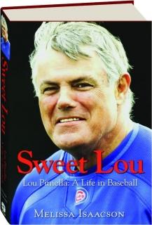 SWEET LOU: Lou Piniella, a Life in Baseball