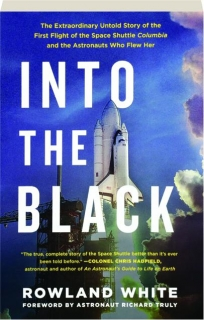 INTO THE BLACK: The Extraordinary Untold Story of the First Flight of the Space Shuttle <I>Columbia</I> and the Astronauts Who Flew Her