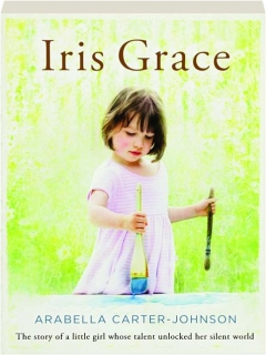 IRIS GRACE: The Story of a Little Girl Whose Talent Unlocked Her Silent World