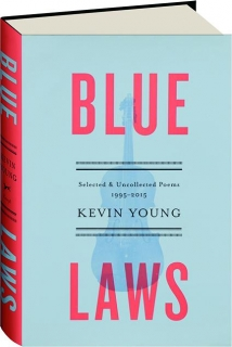 BLUE LAWS: Selected & Uncollected Poems 1995-2015