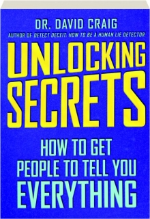 UNLOCKING SECRETS: How to Get People to Tell You Everything
