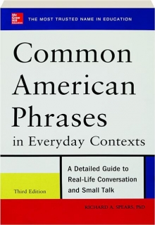 COMMON AMERICAN PHRASES IN EVERYDAY CONTEXTS, THIRD EDITION